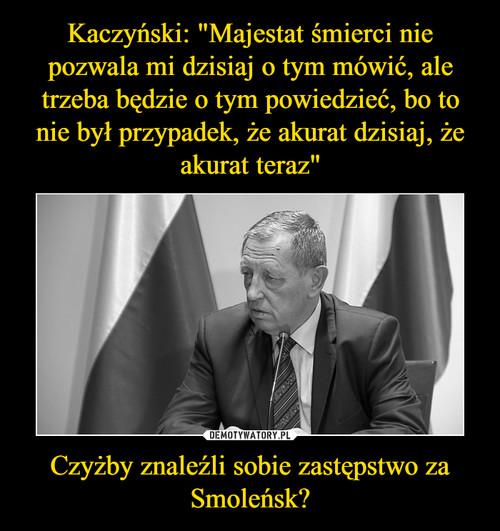 """Kaczyński: """"Majestat śmierci nie pozwala mi dzisiaj o tym mówić, ale trzeba będzie o tym powiedzieć, bo to nie był przypadek, że akurat dzisiaj, że akurat teraz"""" Czyżby znaleźli sobie zastępstwo za Smoleńsk?"""