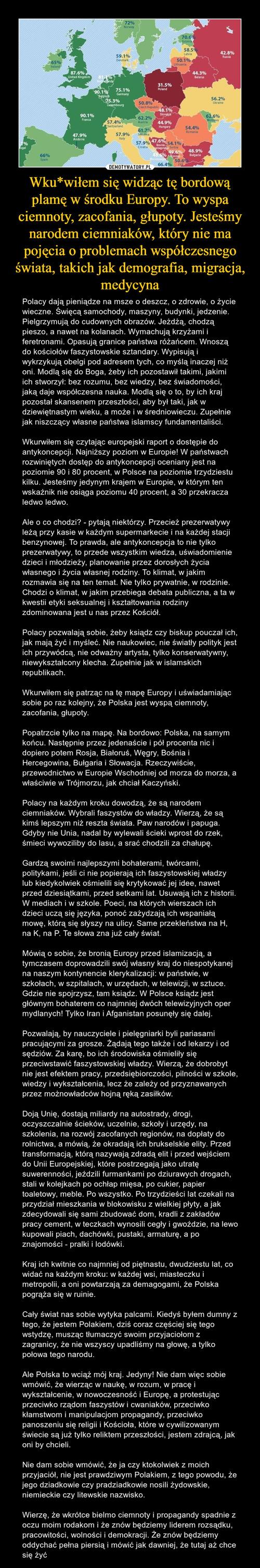 Wku*wiłem się widząc tę bordową plamę w środku Europy. To wyspa ciemnoty, zacofania, głupoty. Jesteśmy narodem ciemniaków, który nie ma pojęcia o problemach współczesnego świata, takich jak demografia, migracja, medycyna