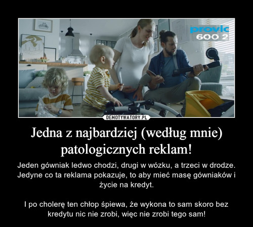 Jedna z najbardziej (według mnie) patologicznych reklam!