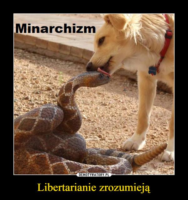 Libertarianie zrozumieją –