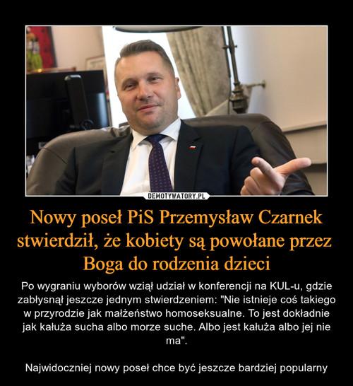 Nowy poseł PiS Przemysław Czarnek stwierdził, że kobiety są powołane przez  Boga do rodzenia dzieci