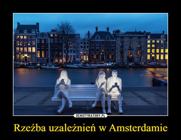 Rzeźba uzależnień w Amsterdamie –