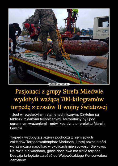 Pasjonaci z grupy Strefa Miedwie wydobyli ważącą 700-kilogramów torpedę z czasów II wojny światowej
