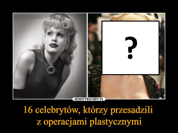 16 celebrytów, którzy przesadzili z operacjami plastycznymi –