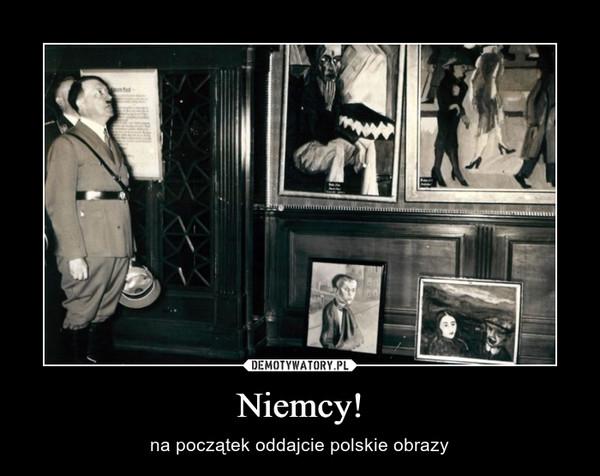 Niemcy! – na początek oddajcie polskie obrazy