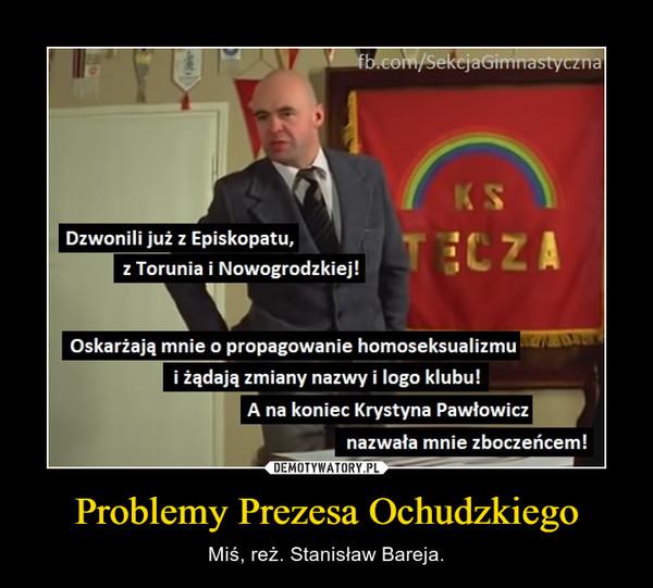 Problemy Prezesa Ochudzkiego – Miś, reż. Stanisław Bareja.