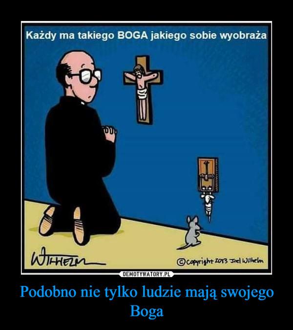 Podobno nie tylko ludzie mają swojego Boga –