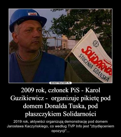 2009 rok, członek PiS - Karol Guzikiewicz -  organizuje pikietę pod domem Donalda Tuska, pod płaszczykiem Solidarności