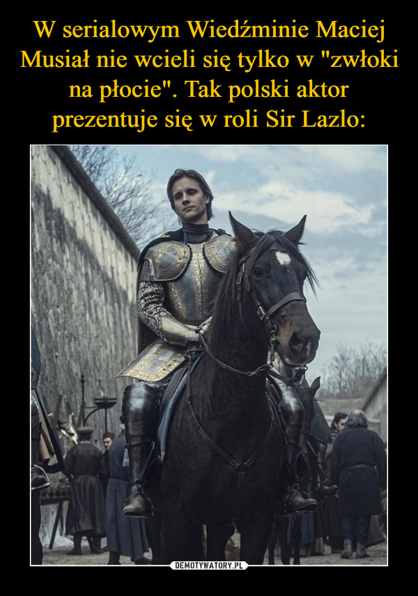 """W serialowym Wiedźminie Maciej Musiał nie wcieli się tylko w """"zwłoki na płocie"""". Tak polski aktor prezentuje się w roli Sir Lazlo:"""