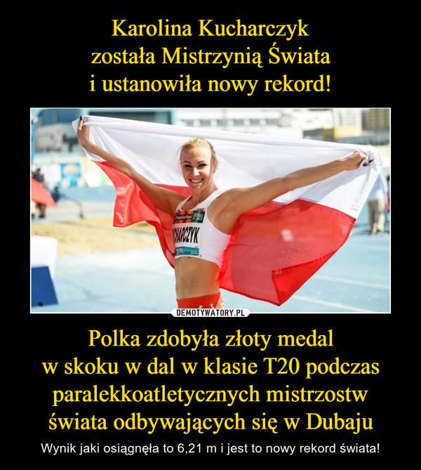 Polka zdobyła złoty medalw skoku w dal w klasie T20 podczas paralekkoatletycznych mistrzostwświata odbywających się w Dubaju – Wynik jaki osiągnęła to 6,21 m i jest to nowy rekord świata!