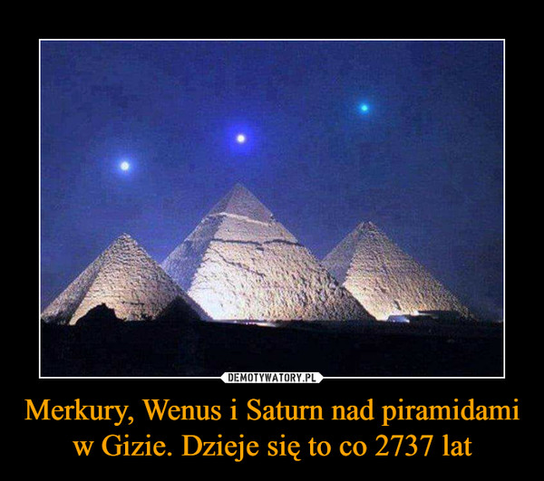 Merkury, Wenus i Saturn nad piramidami w Gizie. Dzieje się to co 2737 lat –