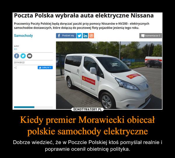 Kiedy premier Morawiecki obiecał polskie samochody elektryczne – Dobrze wiedzieć, że w Poczcie Polskiej ktoś pomyślał realnie i poprawnie ocenił obietnicę polityka.