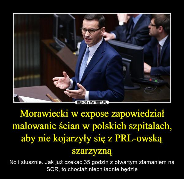 Morawiecki w expose zapowiedział malowanie ścian w polskich szpitalach, aby nie kojarzyły się z PRL-owską szarzyzną – No i słusznie. Jak już czekać 35 godzin z otwartym złamaniem na SOR, to chociaż niech ładnie będzie
