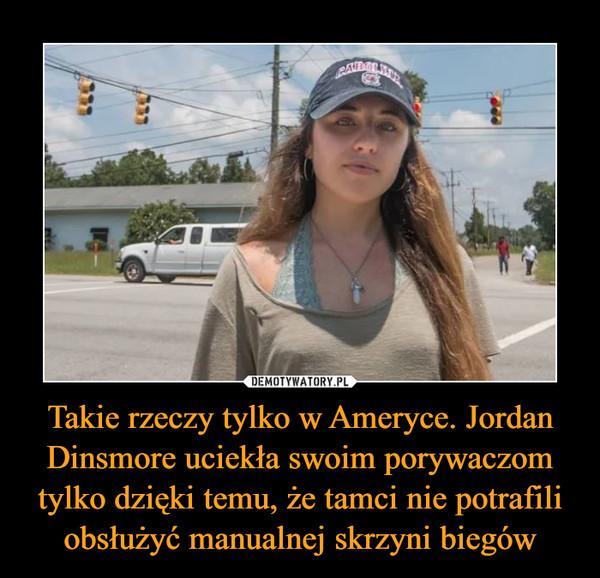 Takie rzeczy tylko w Ameryce. Jordan Dinsmore uciekła swoim porywaczom tylko dzięki temu, że tamci nie potrafili obsłużyć manualnej skrzyni biegów –