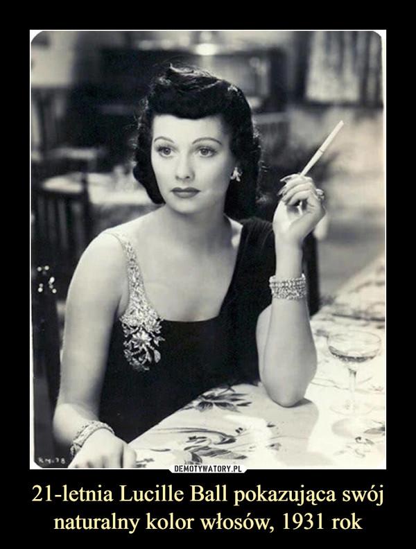 21-letnia Lucille Ball pokazująca swój naturalny kolor włosów, 1931 rok –