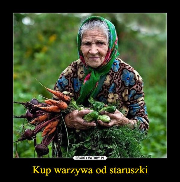 Kup warzywa od staruszki –