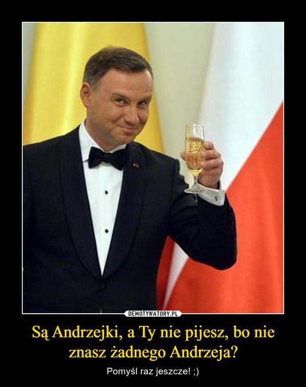 Są Andrzejki, a Ty nie pijesz, bo nie znasz żadnego Andrzeja? – Pomyśl raz jeszcze! ;)