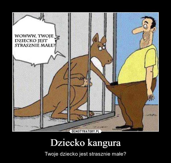 Dziecko kangura – Twoje dziecko jest strasznie małe?