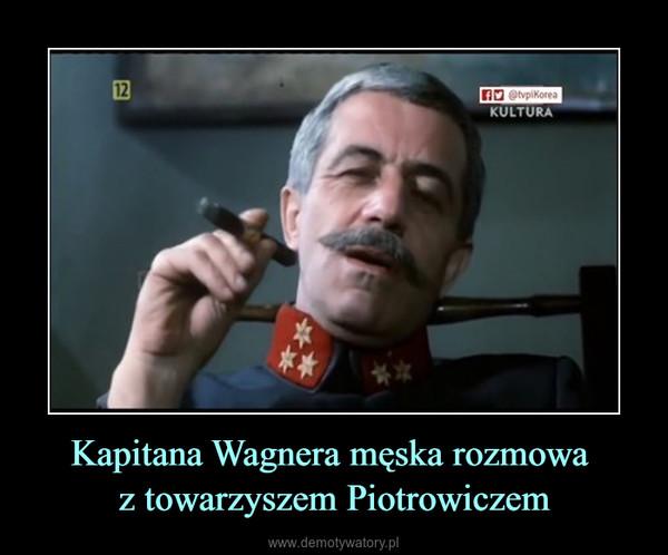 Kapitana Wagnera męska rozmowa z towarzyszem Piotrowiczem –
