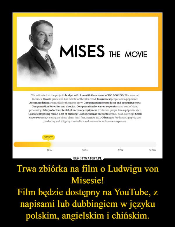 Trwa zbiórka na film o Ludwigu von Misesie!Film będzie dostępny na YouTube, z napisami lub dubbingiem w języku polskim, angielskim i chińskim. –