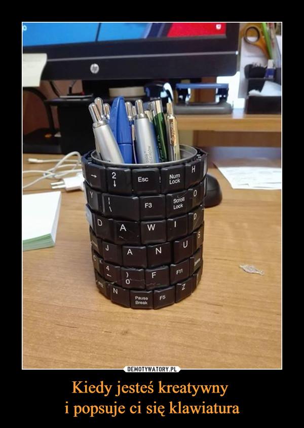 Kiedy jesteś kreatywny i popsuje ci się klawiatura –