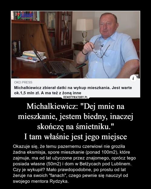 """Michalkiewicz: """"Dej mnie na mieszkanie, jestem biedny, inaczej skończę na śmietniku."""" I tam właśnie jest jego miejsce"""