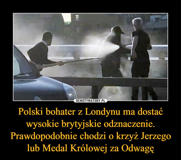 Polski bohater z Londynu ma dostać wysokie brytyjskie odznaczenie. Prawdopodobnie chodzi o krzyż Jerzego lub Medal Królowej za Odwagę –