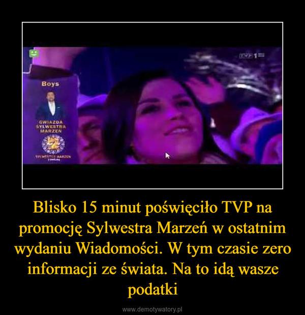 Blisko 15 minut poświęciło TVP na promocję Sylwestra Marzeń w ostatnim wydaniu Wiadomości. W tym czasie zero informacji ze świata. Na to idą wasze podatki –
