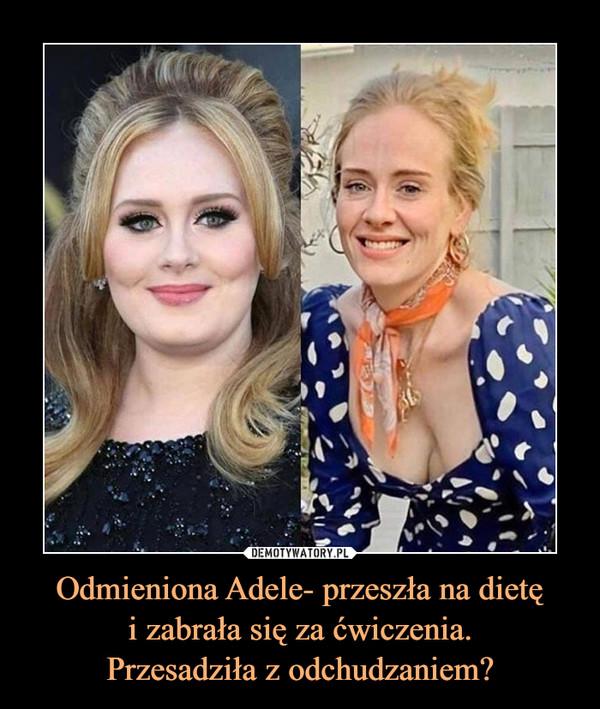Odmieniona Adele- przeszła na dietęi zabrała się za ćwiczenia.Przesadziła z odchudzaniem? –