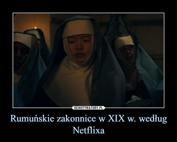 Rumuńskie zakonnice w XIX w. według Netflixa –