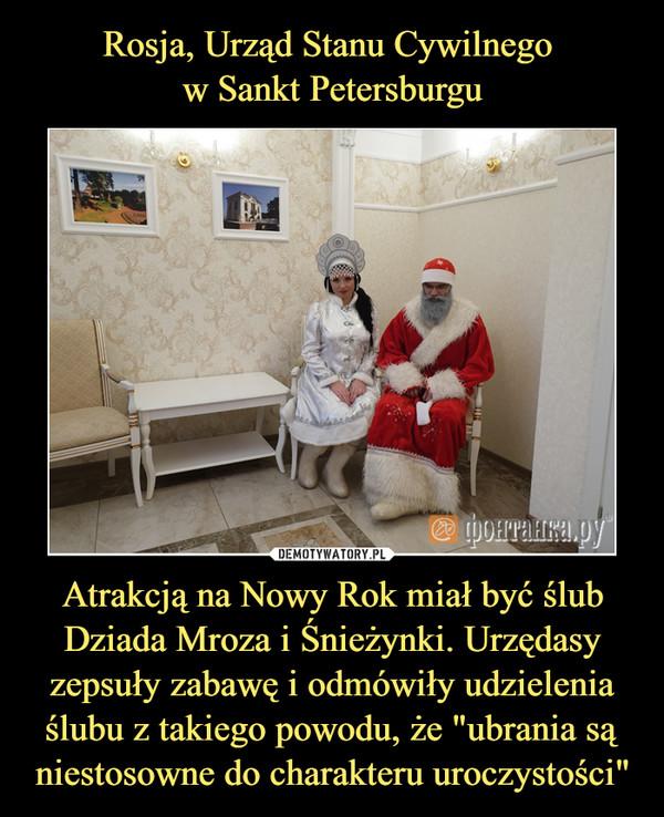 """Atrakcją na Nowy Rok miał być ślub Dziada Mroza i Śnieżynki. Urzędasy zepsuły zabawę i odmówiły udzielenia ślubu z takiego powodu, że """"ubrania są niestosowne do charakteru uroczystości"""" –"""