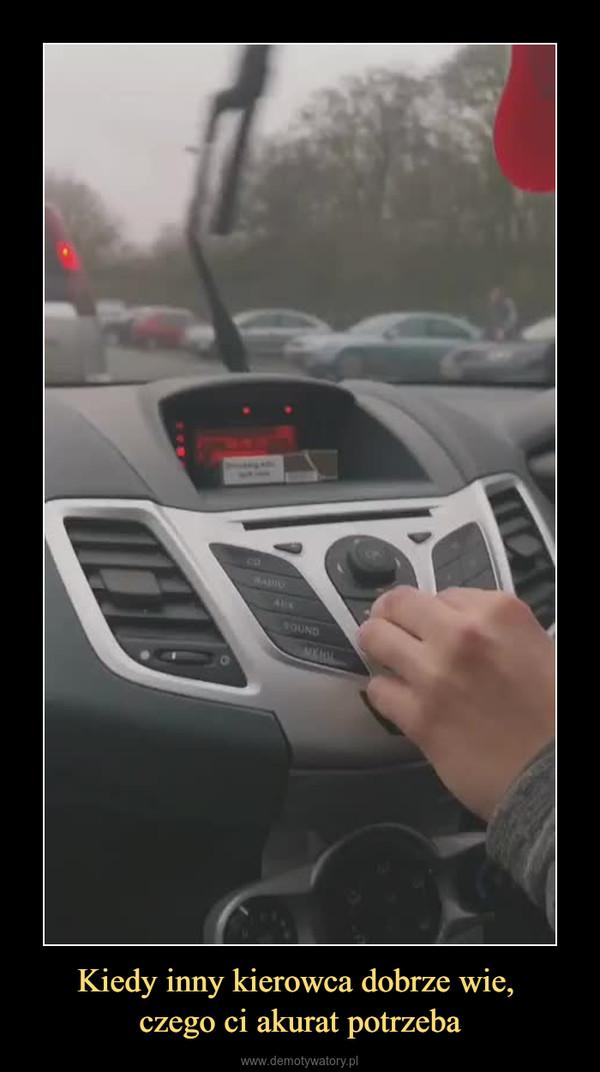 Kiedy inny kierowca dobrze wie, czego ci akurat potrzeba –