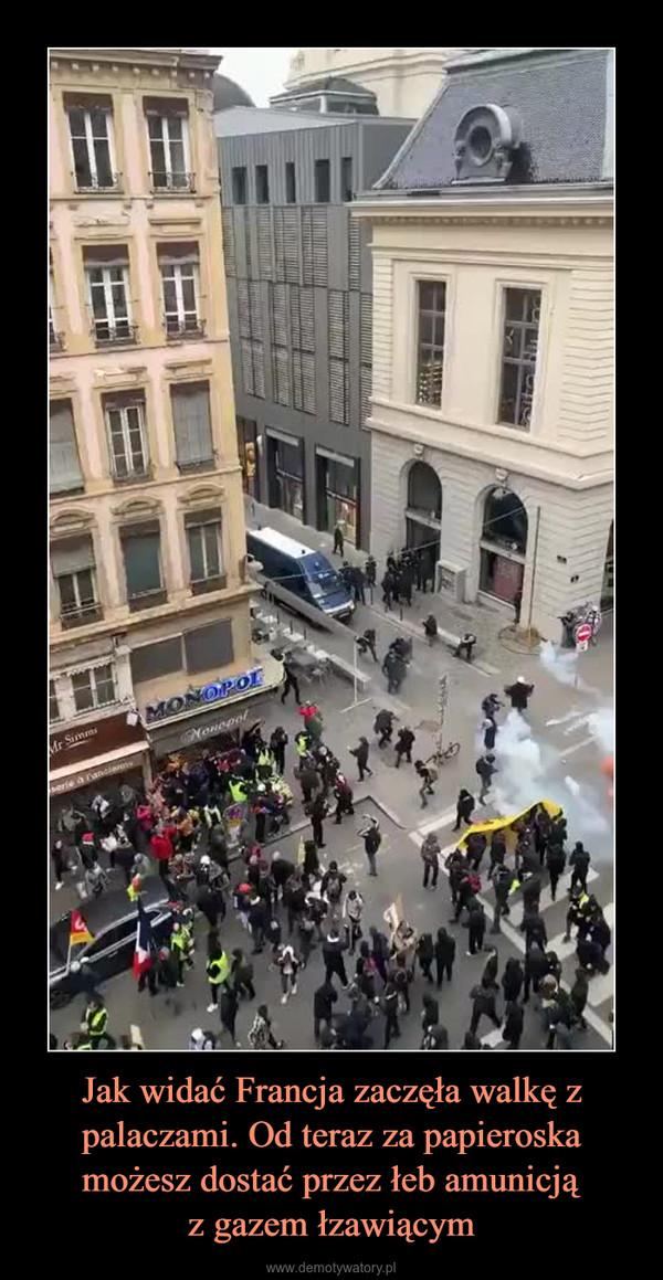 Jak widać Francja zaczęła walkę z palaczami. Od teraz za papieroska możesz dostać przez łeb amunicjąz gazem łzawiącym –