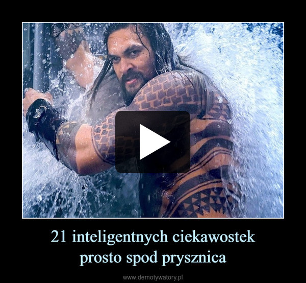 21 inteligentnych ciekawostekprosto spod prysznica –