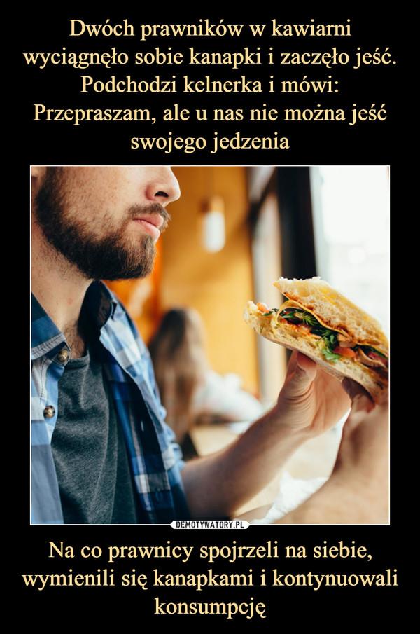 Na co prawnicy spojrzeli na siebie, wymienili się kanapkami i kontynuowali konsumpcję –