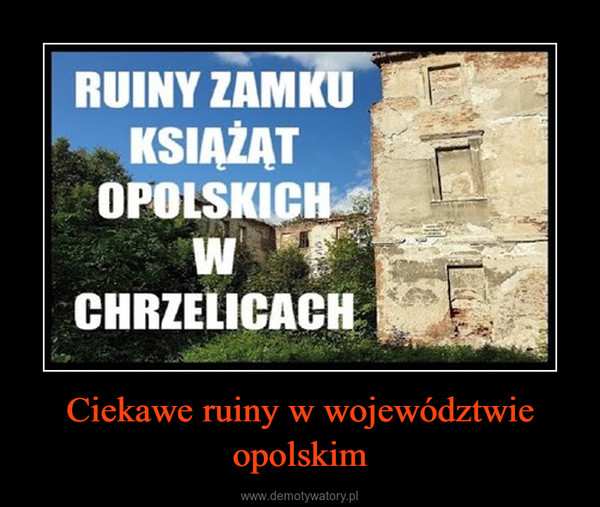 Ciekawe ruiny w województwie opolskim –