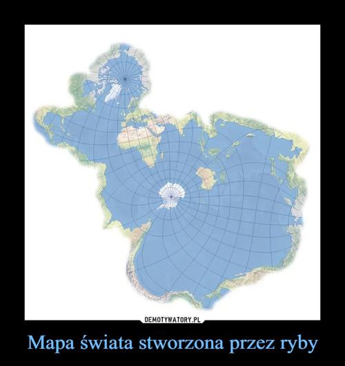 Mapa świata stworzona przez ryby