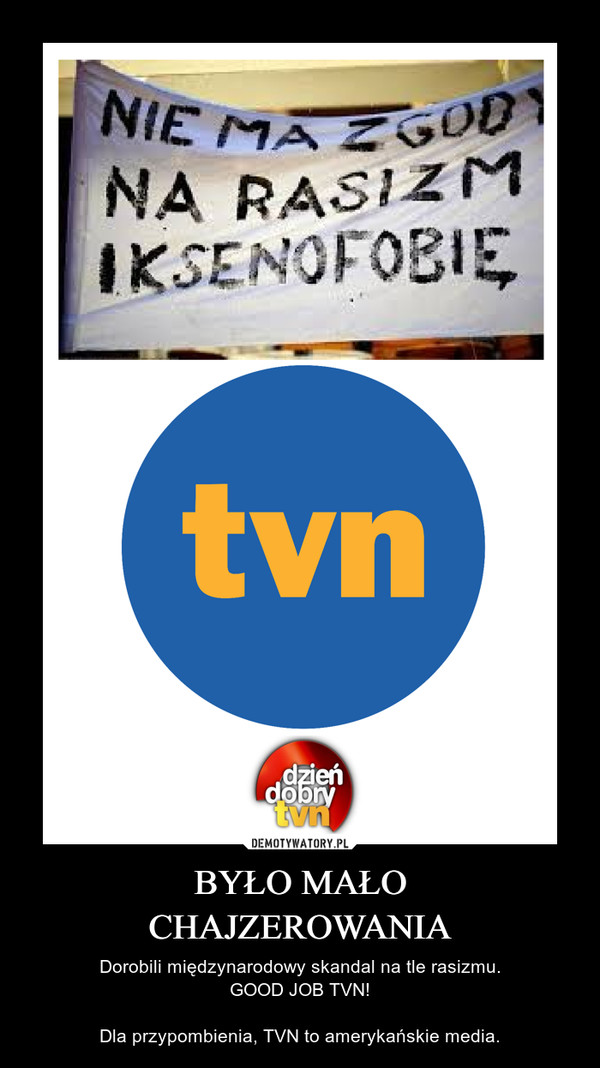BYŁO MAŁOCHAJZEROWANIA – Dorobili międzynarodowy skandal na tle rasizmu.GOOD JOB TVN!Dla przypombienia, TVN to amerykańskie media.