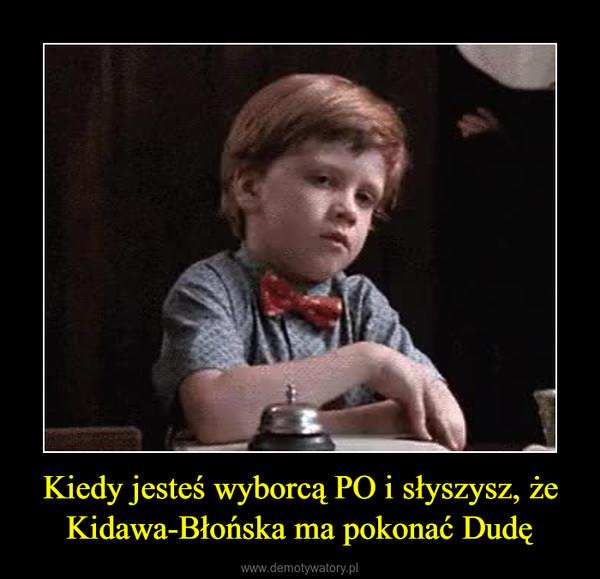 Kiedy jesteś wyborcą PO i słyszysz, że Kidawa-Błońska ma pokonać Dudę –
