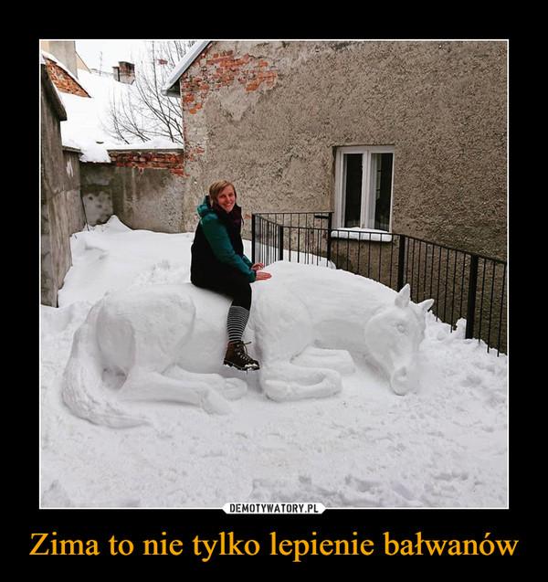 Zima to nie tylko lepienie bałwanów –