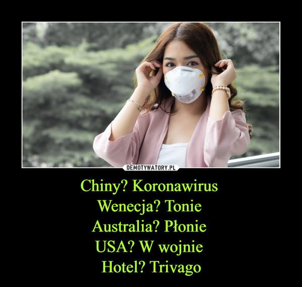 Chiny? Koronawirus Wenecja? Tonie Australia? Płonie USA? W wojnie Hotel? Trivago –