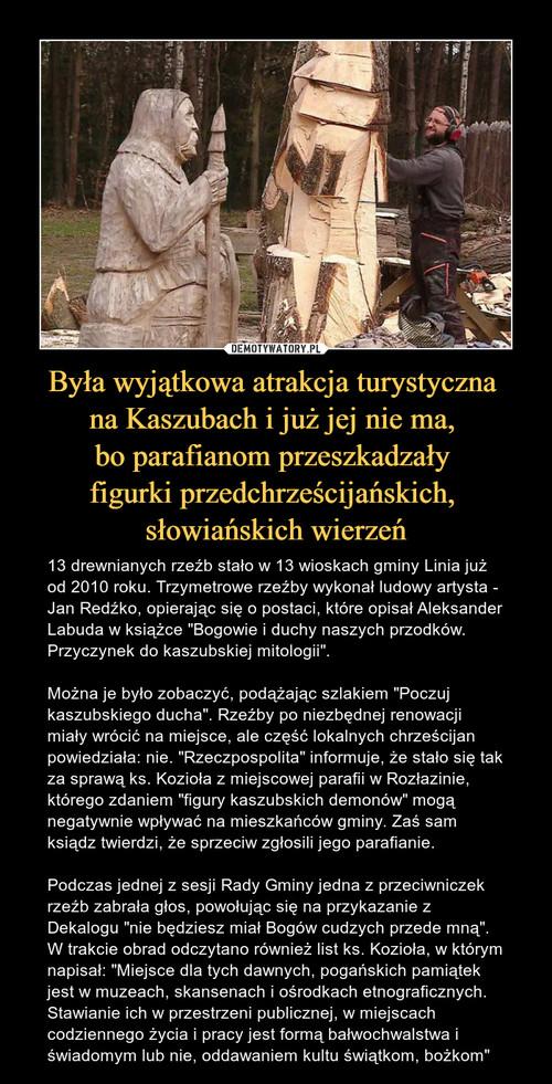 Była wyjątkowa atrakcja turystyczna  na Kaszubach i już jej nie ma,  bo parafianom przeszkadzały  figurki przedchrześcijańskich,  słowiańskich wierzeń