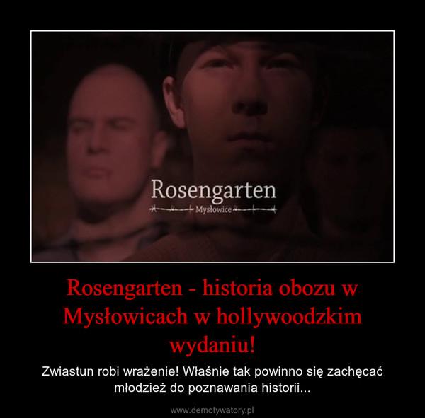 Rosengarten - historia obozu w Mysłowicach w hollywoodzkim wydaniu! – Zwiastun robi wrażenie! Właśnie tak powinno się zachęcać młodzież do poznawania historii...