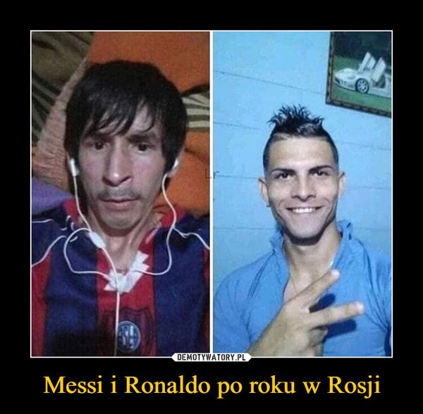 Messi i Ronaldo po roku w Rosji –