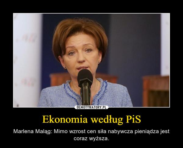 Ekonomia według PiS – Marlena Maląg: Mimo wzrost cen siła nabywcza pieniądza jest coraz wyższa.