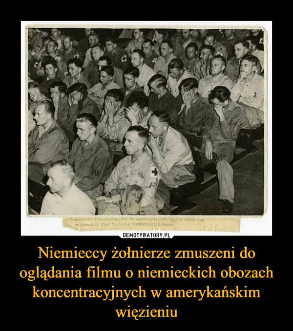 Niemieccy żołnierze zmuszeni do oglądania filmu o niemieckich obozach koncentracyjnych w amerykańskim więzieniu –