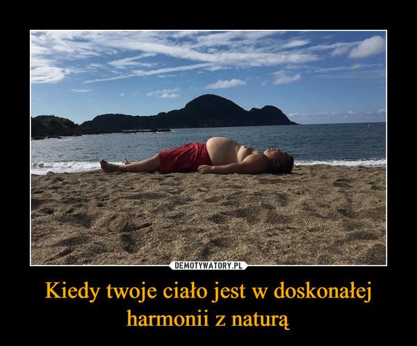 Kiedy twoje ciało jest w doskonałej harmonii z naturą –