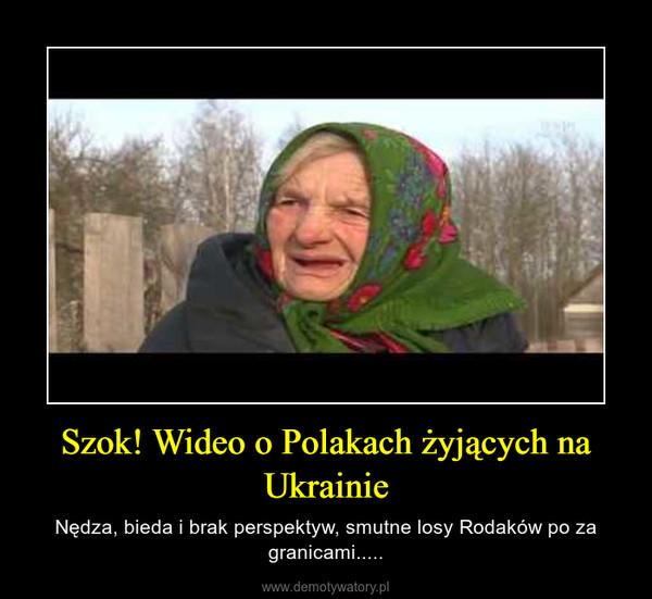Szok! Wideo o Polakach żyjących na Ukrainie – Nędza, bieda i brak perspektyw, smutne losy Rodaków po za granicami.....
