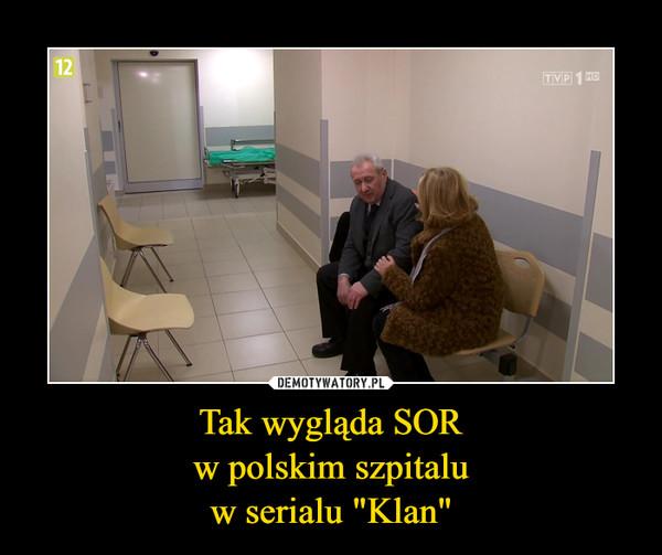 """Tak wygląda SORw polskim szpitaluw serialu """"Klan"""" –"""