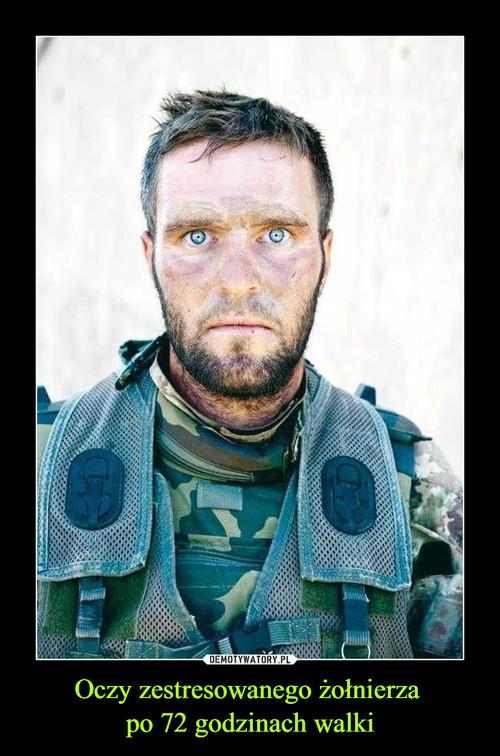 Oczy zestresowanego żołnierza  po 72 godzinach walki